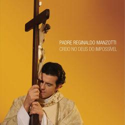 Download Padre Reginaldo Manzotti - Creio No Deus do Impossível 2010