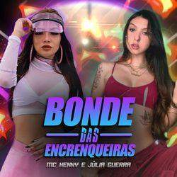 Bonde das Encrenqueiras – Julia Guerra e MC Henny