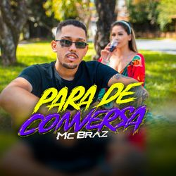 Música Para de Conversa - MC Braz(com MC Braz) (2021) Download