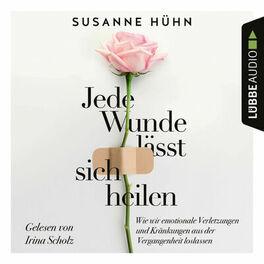 Album cover of Jede Wunde lässt sich heilen - Wie wir emotionale Verletzungen und Kränkungen aus der Vergangenheit loslassen (Ungekürzt)