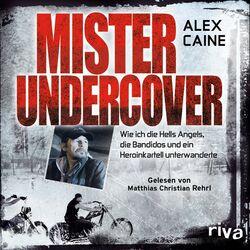 Mister Undercover (Wie ich die Hells Angels, Bandidos und ein Heroinkartell unterwanderte) Audiobook