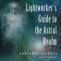 Lightworker's Guide to the Astral Realm (Unabridged)