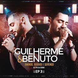 do Guilherme & Benuto - Álbum Amando, Bebendo e Sofrendo (Ao Vivo) - EP 3 Download