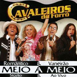 Cavaleiros do Forró – Cavaleiros do Forró Meio a Meio 2019 CD Completo