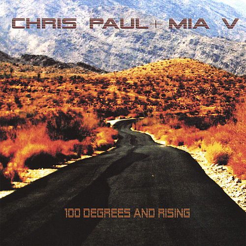 Chris Paul & Mia V - 100 Degrees and Rising (Album)