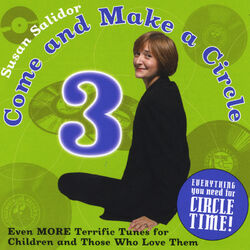 Come and Make a Circle 3: Even More Terrific Tunes for Children and Those Who Love Them