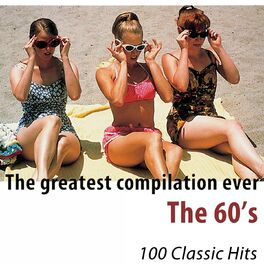 Album cover of The Greatest Compilation Ever (The 60's) [100 Classic Hits]
