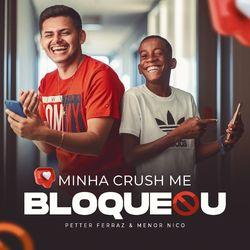 Minha Crush Me Bloqueou - Petter Ferraz, Menor Nico