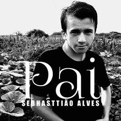 Sebhasttião Alves – Pai 2020 CD Completo
