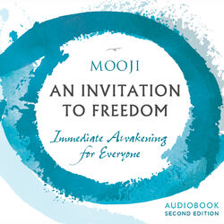 An Invitation to Freedom – Immediate Awakening for Everyone