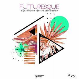 Album cover of Futuresque - The Future House Collection, Vol. 20