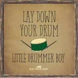 Lay Down Your Drum, Little Drummer Boy