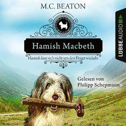 Hamish Macbeth lässt sich nicht um den Finger wickeln - Schottland-Krimis, Teil 10 (Ungekürzt)