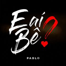 Download Pablo - E Aí Bê?