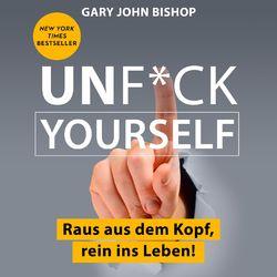 Unf*ck Yourself - Raus aus dem Kopf, rein ins Leben! (Ungekürzt) Audiobook