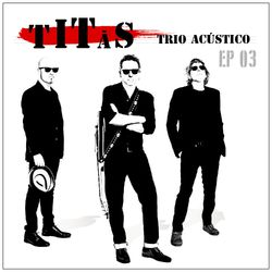 Titãs – Titãs Trio Acústico EP 03 2020 CD Completo