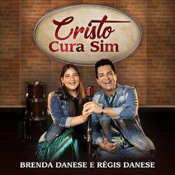 Cristo Cura Sim – Brenda Danese e Régis Danese