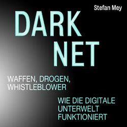 Darknet - Waffen, Drogen, Whistleblower - Wie die digitale Unterwelt funktioniert (Ungekürzt) Audiobook