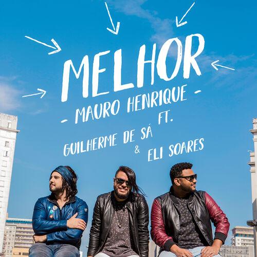 Música Melhor – Single – Mauro Henrique, Guilherme de Sá, Eli Soares (2017)