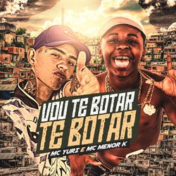 Download Vou Te Botar, Te Botar – MC Yuri, Mc Menor K MP3 320 Kbps Torrent