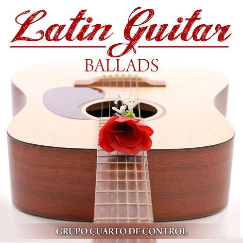 Grupo Cuarto de Control: Latin Guitar Ballads - Music Streaming ...