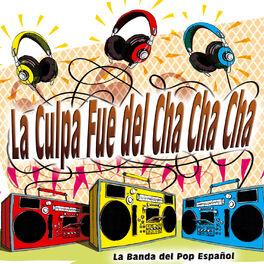 La Banda Del Pop Español La Culpa Fue Del Cha Cha Cha Single Lyrics And Songs Deezer