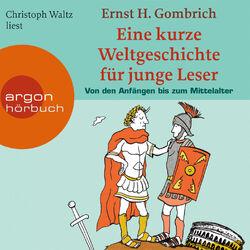 Eine kurze Weltgeschichte für junge Leser: Von den Anfängen bis zum Mittelalter (Ungekürzte Fassung)