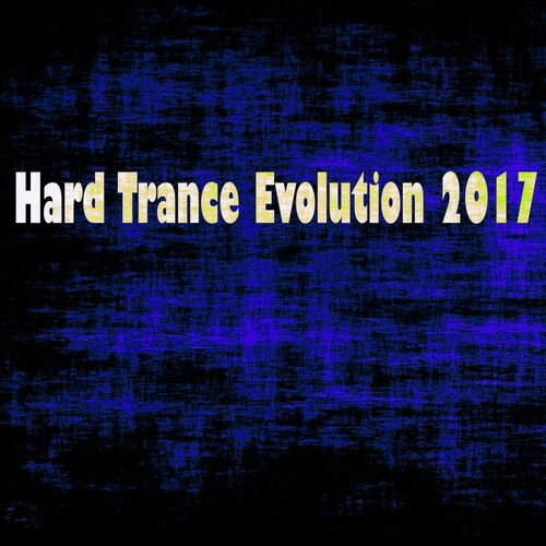 Various Artists: Hard Trance Evolution 2017 - Music Streaming