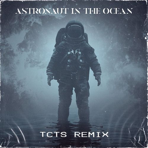 Astronaut In The Ocean (TCTS Remix)