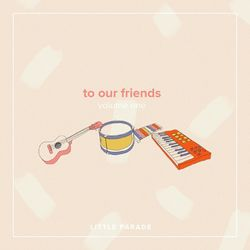 To Our Friends, Vol. 1