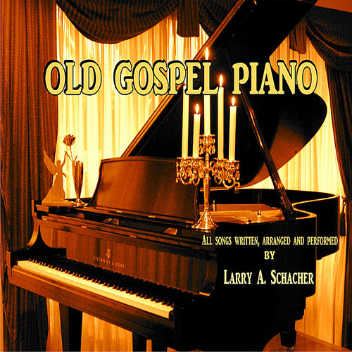 Larry Schacher: Old Gospel Piano - Music Streaming - Listen