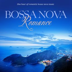 Download Bossa Nova Romance: One Hour Of Romantic Instrumental Bossa Nova Music 2013