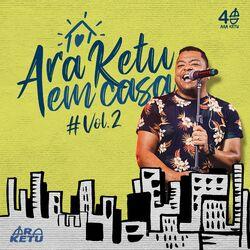 Ara Ketu – Em Casa, Vol. 2 2020 CD Completo
