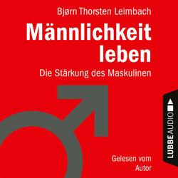 Männlichkeit leben - Die Stärkung des Maskulinen (Ungekürzt) Audiobook