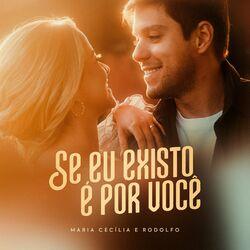 Se Eu Existo É por Você – Maria Cecília e Rodolfo