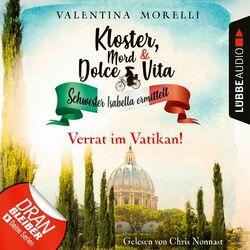 Verrat im Vatikan! - Kloster, Mord und Dolce Vita - Schwester Isabella ermittelt, Folge 9 (Ungekürzt)