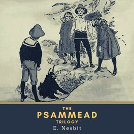 Album cover of The Psammead Trilogy (Five Children and It, the Phoenix and the Carpet & the Story of the Amulet)