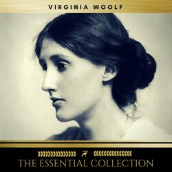 Virginia Woolf: The Essential Collection (A Room of One's Own, to the Lighthouse, Orlando) Audiobook