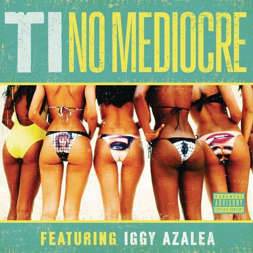 Baixar Single No Mediocre – T.I., Iggy Azalea (2014) Grátis