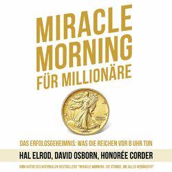 Miracle Morning für Millionäre - Das Erfolgsgeheimnis: Was die Reichen vor 8 Uhr tun (Ungekürzt) Audiobook