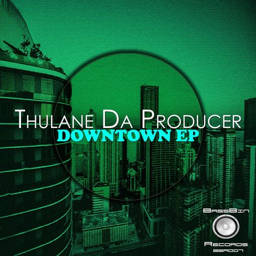 Thulane Da Producer – Downtown Ep [BassBin Records]