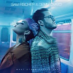 What Other People Say – Sam Fischer feat Demi Lovato