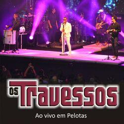 Os Travessos – Ao Vivo em Pelotas 2013 CD Completo