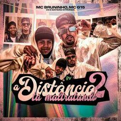 Música A Distância Tá Maltratando 2 - MC Bruninho (Com MC G15, DG e Batidão Stronda) (2021)
