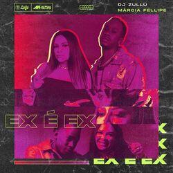 EX É EX - DJ Zullu e Márcia Fellipe