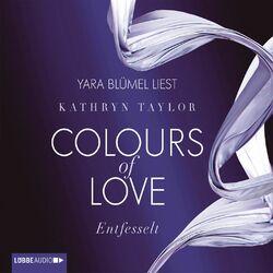Colours of Love, Folge 1: Entfesselt Hörbuch kostenlos