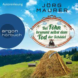 Bei Föhn brummt selbst dem Tod der Schädel - Kommissar Jennerwein ermittelt, Band 14 (Gekürzt) Audiobook