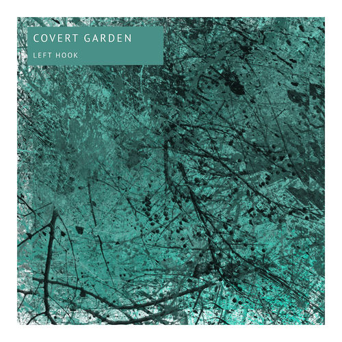 Covert Garden - Left Hook EP 2019