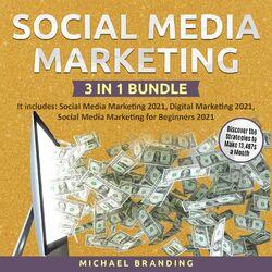 Social Media Marketing 3 in 1 Bundle - It includes: Social Media Marketing 2021, Digital Marketing 2021, Social Media Marketing fo (Unabridged)