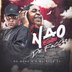 Download Não Sou De Facção – MC Meno K, MC Ryan SP MP3 320 Kbps Torrent
